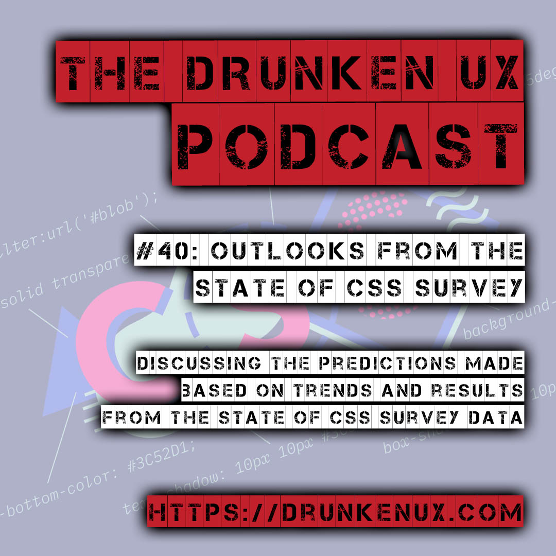 40: Outlooks from the State of CSS Survey – The Drunken UX